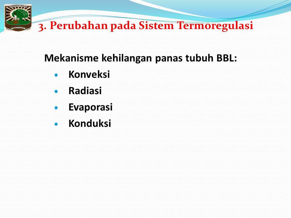 3. Perubahan pada Sistem Termoregulasi Mekanisme kehilangan panas tubuh BBL: Konveksi Radiasi Evaporasi Konduksi