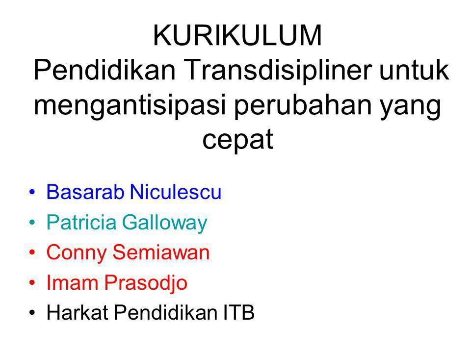 KURIKULUM Pendidikan Transdisipliner untuk mengantisipasi perubahan yang cepat Basarab Niculescu Patricia Galloway Conny Semiawan Imam Prasodjo Harkat Pendidikan ITB