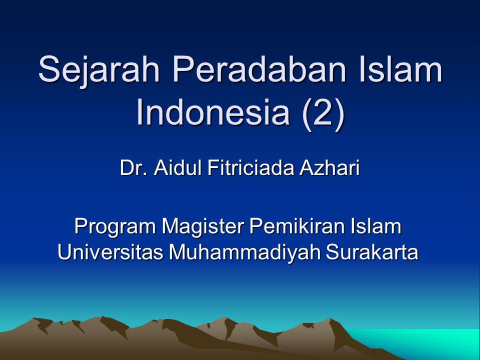 Sejarah Peradaban Islam Indonesia (2) Dr. Aidul Fitriciada Azhari Program Magister Pemikiran Islam Universitas Muhammadiyah Surakarta