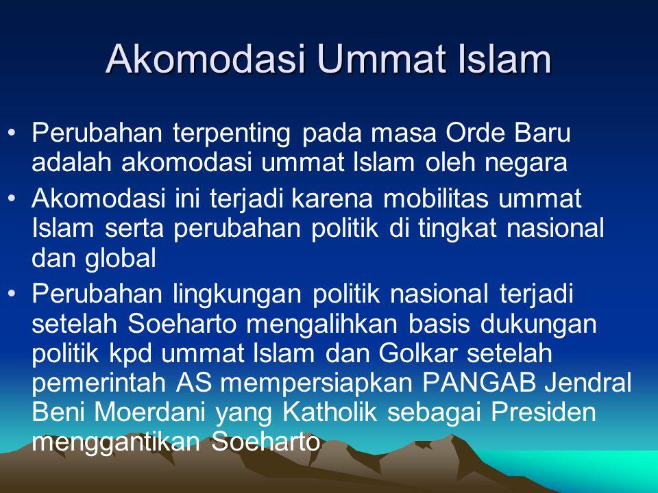 Akomodasi Ummat Islam Perubahan terpenting pada masa Orde Baru adalah akomodasi ummat Islam oleh negara Akomodasi ini terjadi karena mobilitas ummat I