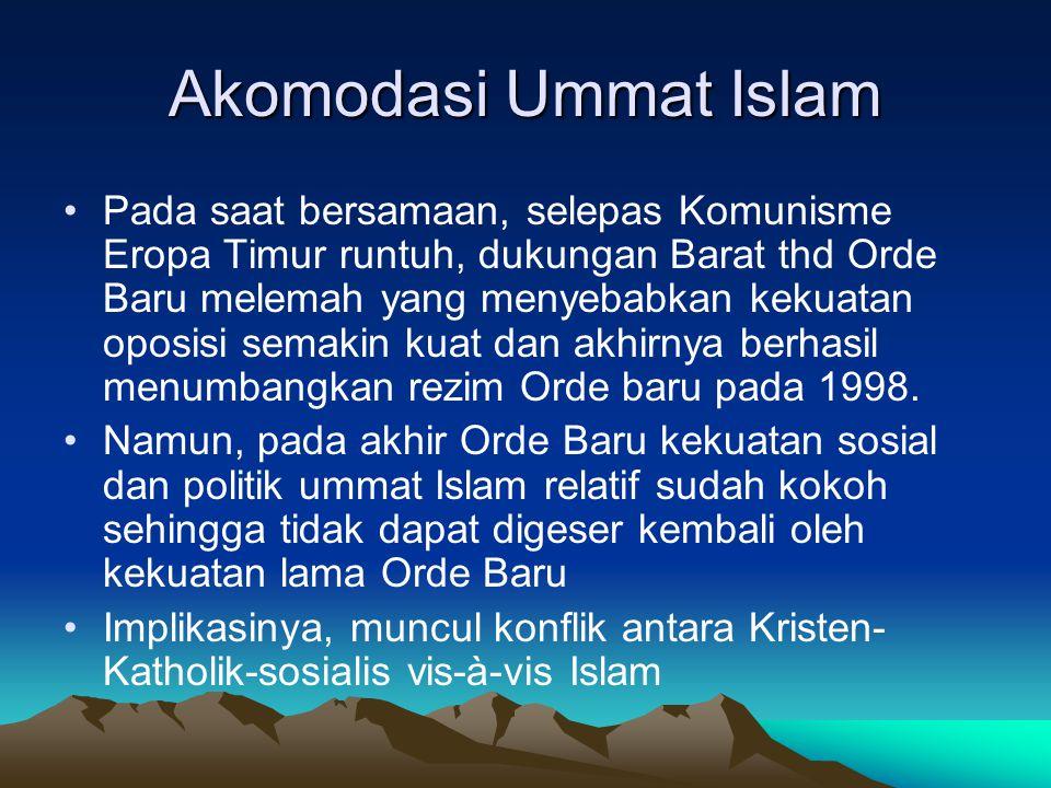 Akomodasi Ummat Islam Pada saat bersamaan, selepas Komunisme Eropa Timur runtuh, dukungan Barat thd Orde Baru melemah yang menyebabkan kekuatan oposis