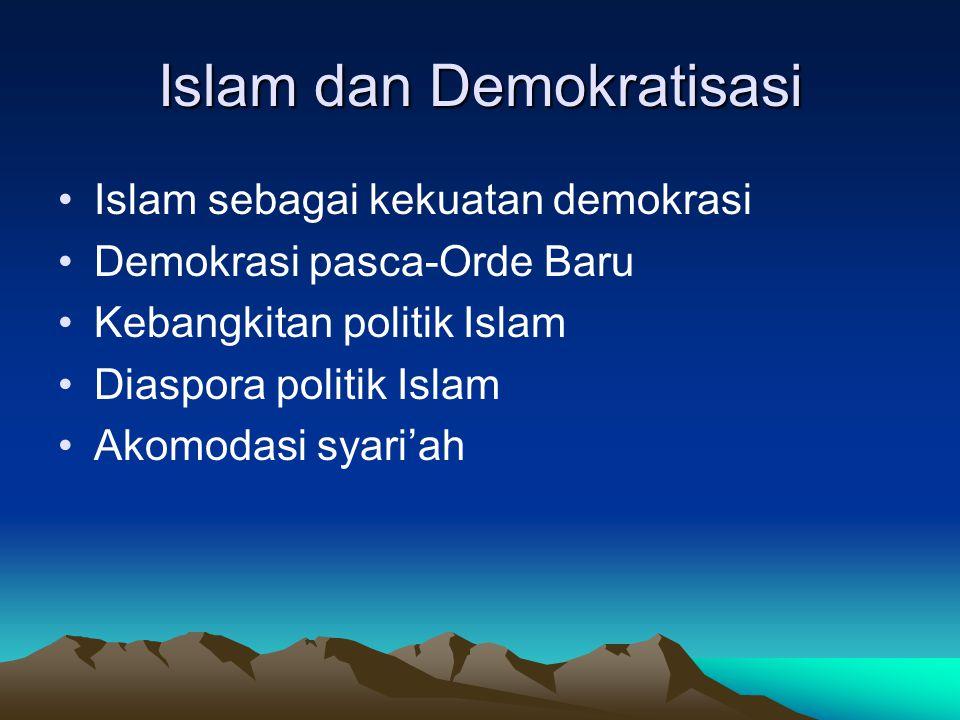 Islam dan Demokratisasi Islam sebagai kekuatan demokrasi Demokrasi pasca-Orde Baru Kebangkitan politik Islam Diaspora politik Islam Akomodasi syari'ah