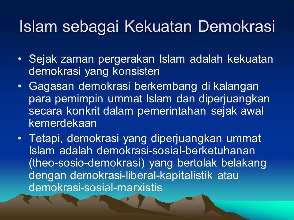 Islam sebagai Kekuatan Demokrasi Sejak zaman pergerakan Islam adalah kekuatan demokrasi yang konsisten Gagasan demokrasi berkembang di kalangan para p