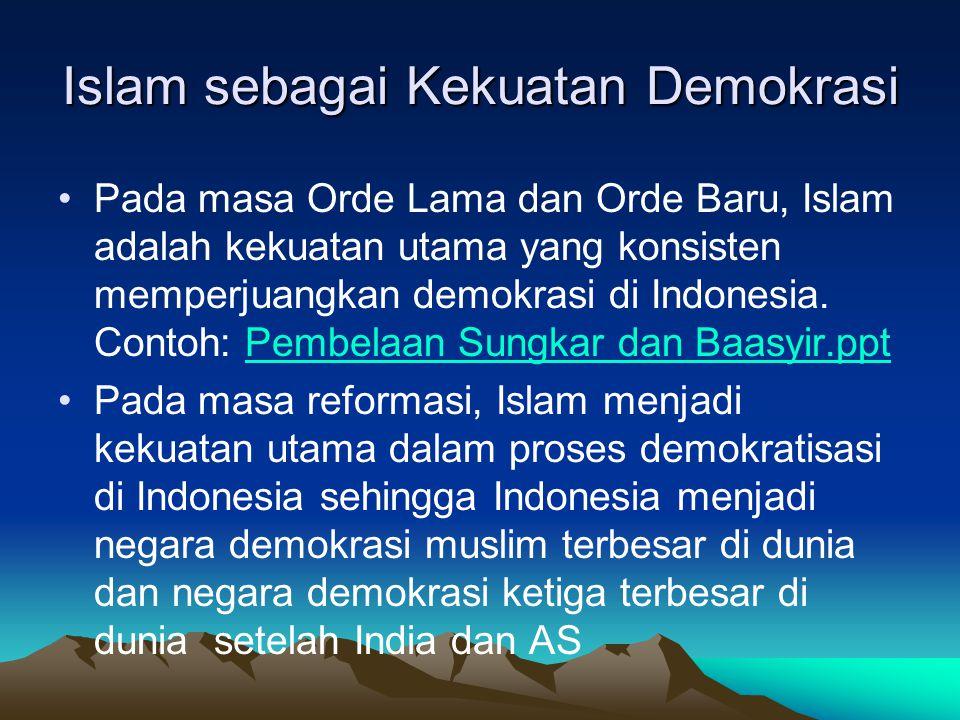 Islam sebagai Kekuatan Demokrasi Pada masa Orde Lama dan Orde Baru, Islam adalah kekuatan utama yang konsisten memperjuangkan demokrasi di Indonesia.