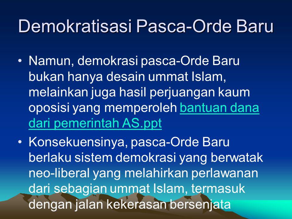 Demokratisasi Pasca-Orde Baru Namun, demokrasi pasca-Orde Baru bukan hanya desain ummat Islam, melainkan juga hasil perjuangan kaum oposisi yang mempe