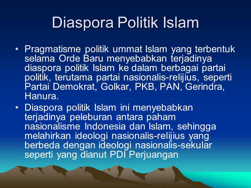 Diaspora Politik Islam Pragmatisme politik ummat Islam yang terbentuk selama Orde Baru menyebabkan terjadinya diaspora politik Islam ke dalam berbagai