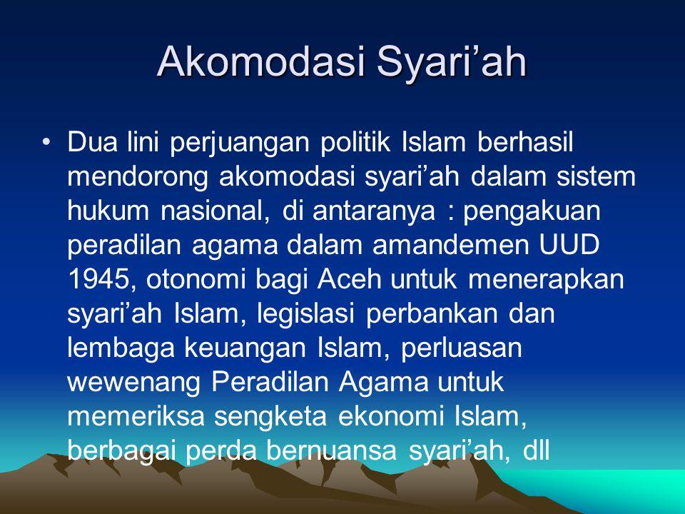 Akomodasi Syari'ah Dua lini perjuangan politik Islam berhasil mendorong akomodasi syari'ah dalam sistem hukum nasional, di antaranya : pengakuan perad