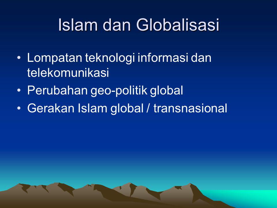 Islam dan Globalisasi Lompatan teknologi informasi dan telekomunikasi Perubahan geo-politik global Gerakan Islam global / transnasional