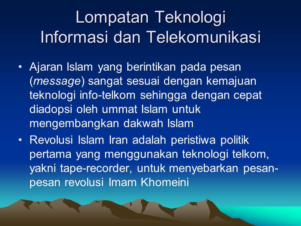 Lompatan Teknologi Informasi dan Telekomunikasi Ajaran Islam yang berintikan pada pesan (message) sangat sesuai dengan kemajuan teknologi info-telkom