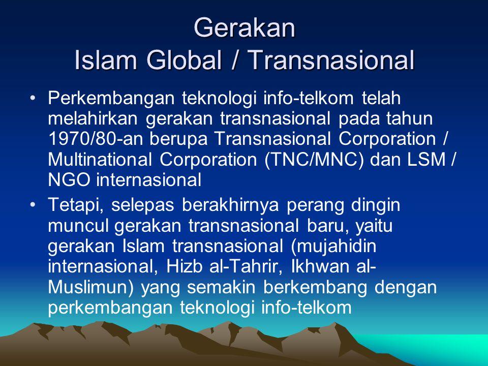 Gerakan Islam Global / Transnasional Perkembangan teknologi info-telkom telah melahirkan gerakan transnasional pada tahun 1970/80-an berupa Transnasio