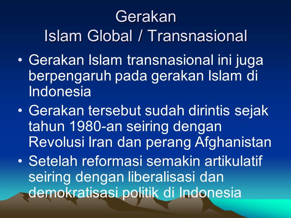 Gerakan Islam Global / Transnasional Gerakan Islam transnasional ini juga berpengaruh pada gerakan Islam di Indonesia Gerakan tersebut sudah dirintis