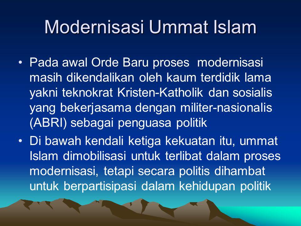 Modernisasi Ummat Islam Pada awal Orde Baru proses modernisasi masih dikendalikan oleh kaum terdidik lama yakni teknokrat Kristen-Katholik dan sosiali