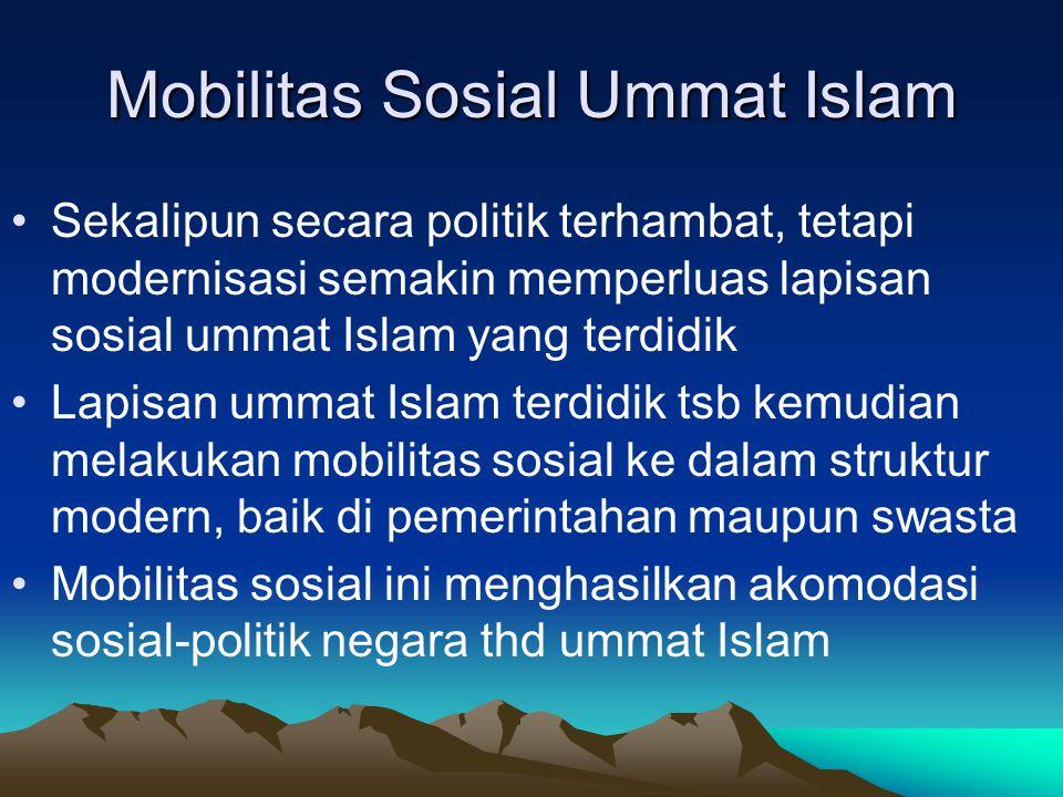 Mobilitas Sosial Ummat Islam Sekalipun secara politik terhambat, tetapi modernisasi semakin memperluas lapisan sosial ummat Islam yang terdidik Lapisa