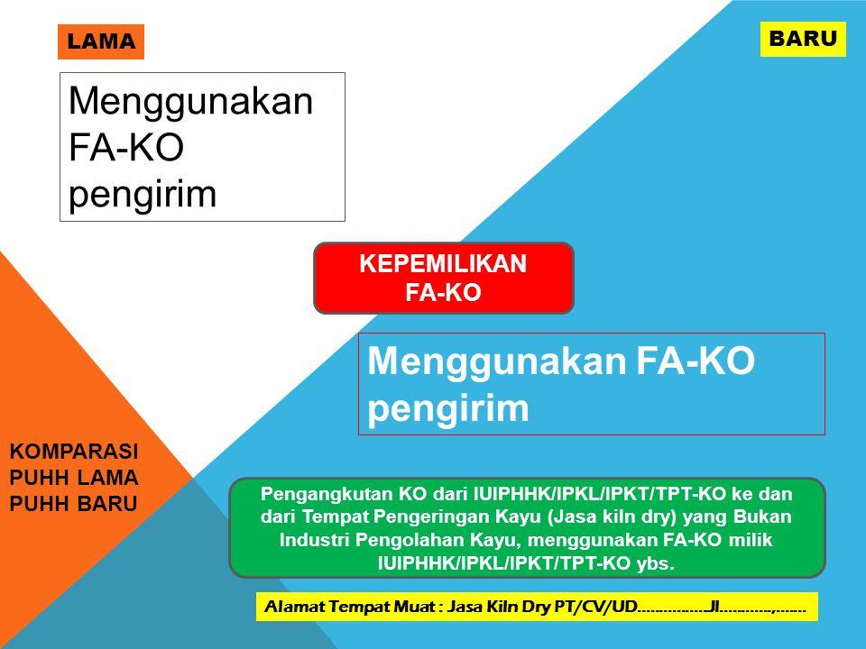 KOMPARASI PUHH LAMA PUHH BARU LAMA BARU KEPEMILIKAN FA-KO Menggunakan FA-KO pengirim Pengangkutan KO dari IUIPHHK/IPKL/IPKT/TPT-KO ke dan dari Tempat Pengeringan Kayu (Jasa kiln dry) yang Bukan Industri Pengolahan Kayu, menggunakan FA-KO milik IUIPHHK/IPKL/IPKT/TPT-KO ybs.