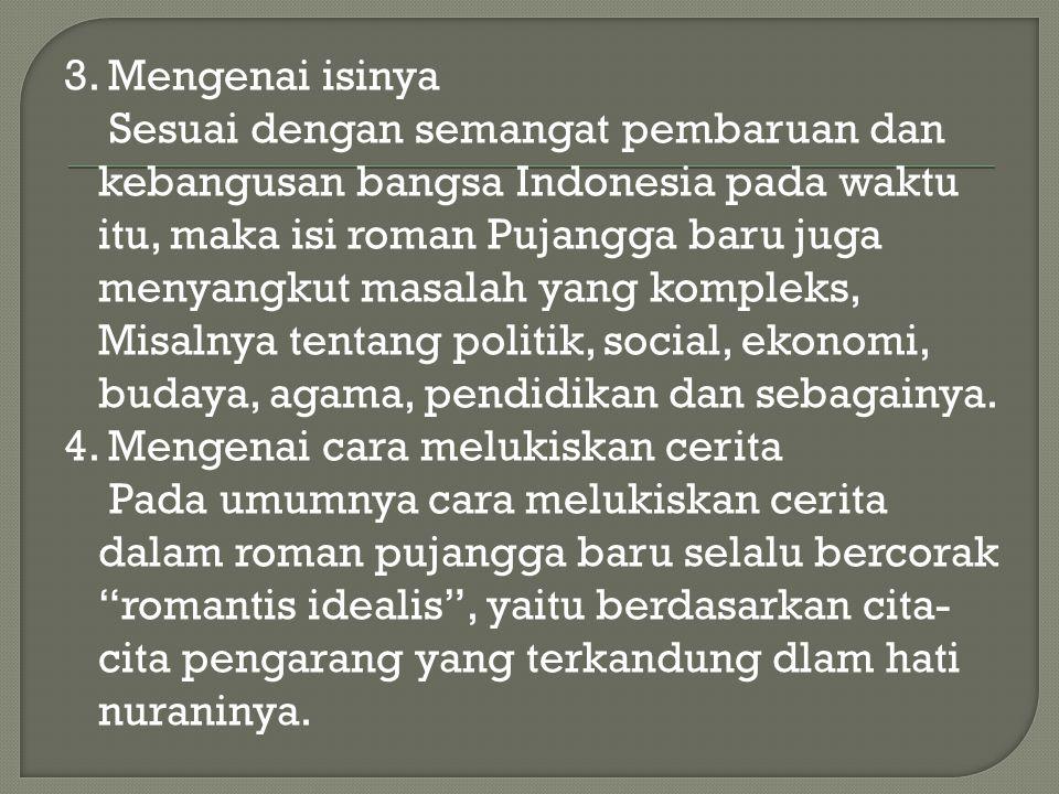 3. Mengenai isinya Sesuai dengan semangat pembaruan dan kebangusan bangsa Indonesia pada waktu itu, maka isi roman Pujangga baru juga menyangkut masal