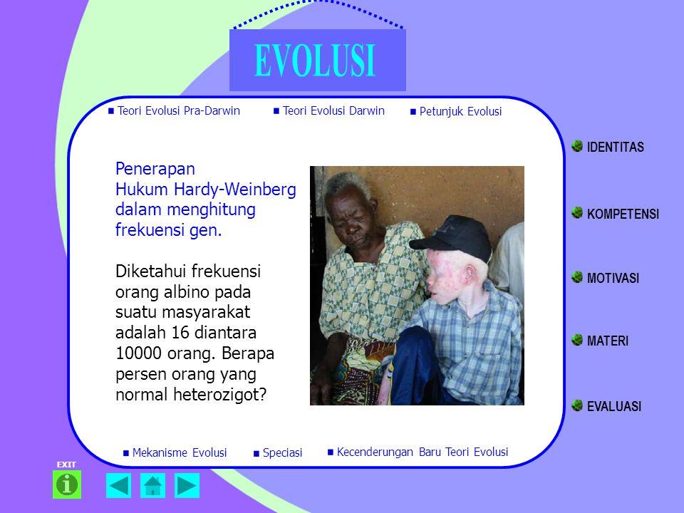 EXIT Penerapan Hukum Hardy-Weinberg dalam menghitung frekuensi gen. Diketahui frekuensi orang albino pada suatu masyarakat adalah 16 diantara 10000 or