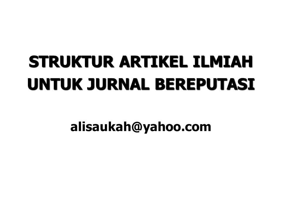 STRUKTUR ARTIKEL ILMIAH UNTUK JURNAL BEREPUTASI STRUKTUR ARTIKEL ILMIAH UNTUK JURNAL BEREPUTASI alisaukah@yahoo.com 1