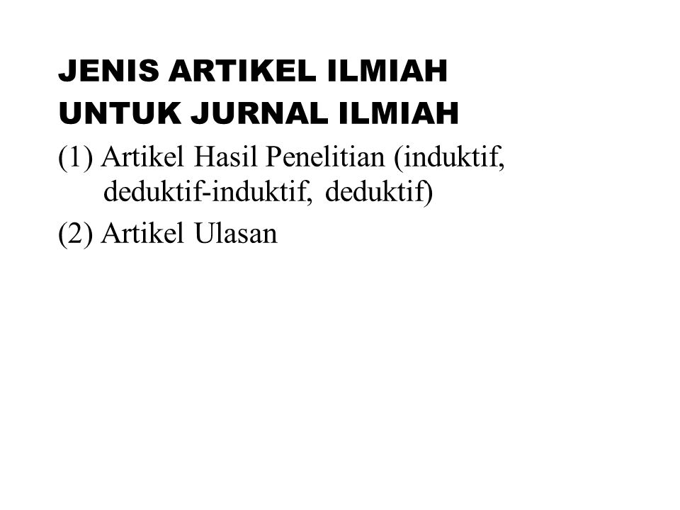JENIS ARTIKEL ILMIAH UNTUK JURNAL ILMIAH (1) Artikel Hasil Penelitian (induktif, deduktif-induktif, deduktif) (2) Artikel Ulasan 5