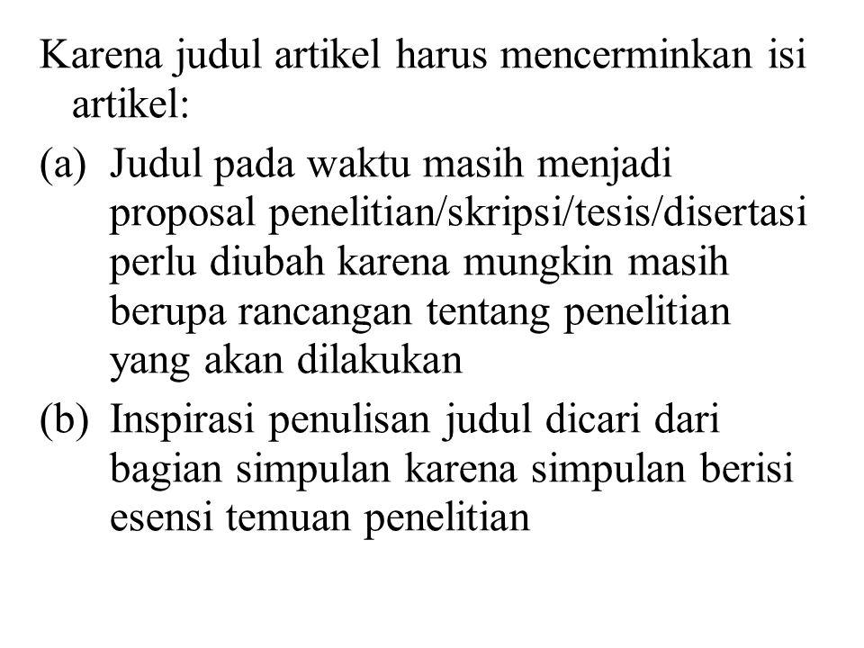 JUDUL  Informatif mencerminkan isi artikel  Maksimum 12 kata (Bhs Indonesia) atau 10 kata (Bhs Inggris)  Memuat variabel atau konsep yang dicakup dalam artikel  Tidak ada singkatan  Tidak menggunakan kata-kata klise
