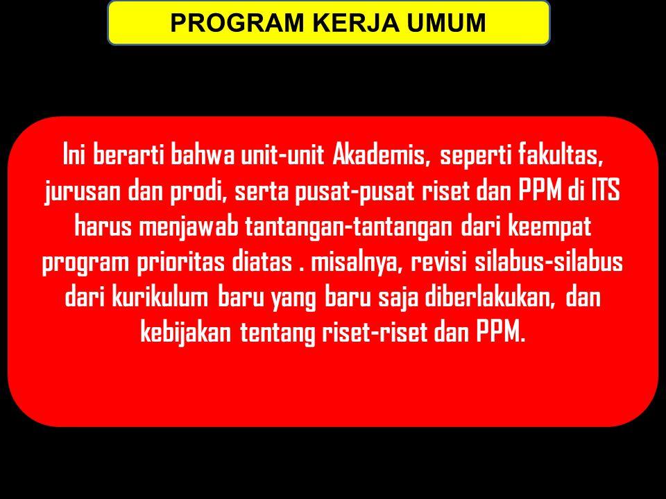 Ini berarti bahwa unit-unit Akademis, seperti fakultas, jurusan dan prodi, serta pusat-pusat riset dan PPM di ITS harus menjawab tantangan-tantangan dari keempat program prioritas diatas.