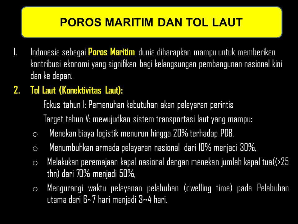 1.Indonesia sebagai Poros Maritim dunia diharapkan mampu untuk memberikan kontribusi ekonomi yang signifikan bagi kelangsungan pembangunan nasional kini dan ke depan.