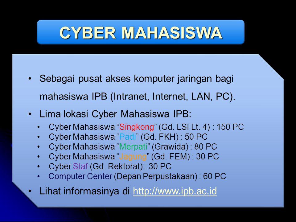 CYBER MAHASISWA Sebagai pusat akses komputer jaringan bagi mahasiswa IPB (Intranet, Internet, LAN, PC). Lima lokasi Cyber Mahasiswa IPB: Cyber Mahasis