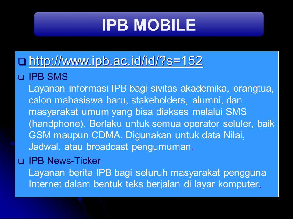  http://www.ipb.ac.id/id/?s=152 http://www.ipb.ac.id/id/?s=152   IPB SMS Layanan informasi IPB bagi sivitas akademika, orangtua, calon mahasiswa ba