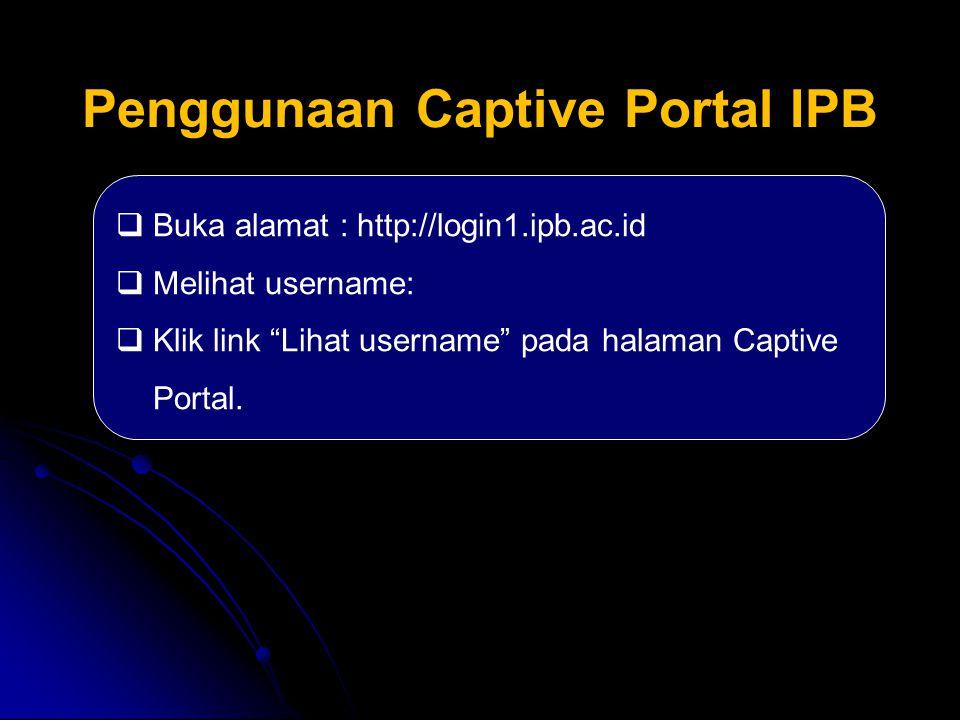 """Penggunaan Captive Portal IPB  Buka alamat : http://login1.ipb.ac.id  Melihat username:  Klik link """"Lihat username"""" pada halaman Captive Portal."""