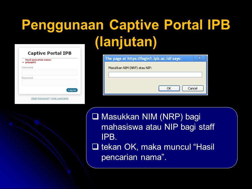 "Penggunaan Captive Portal IPB (lanjutan)  Masukkan NIM (NRP) bagi mahasiswa atau NIP bagi staff IPB.  tekan OK, maka muncul ""Hasil pencarian nama""."