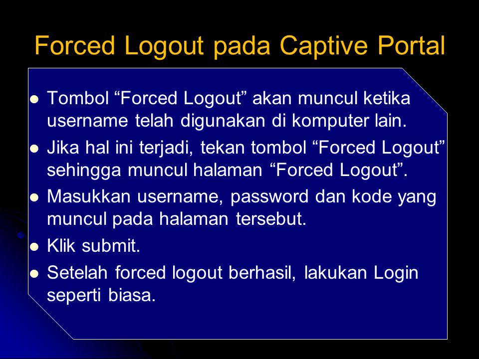 """Forced Logout pada Captive Portal Tombol """"Forced Logout"""" akan muncul ketika username telah digunakan di komputer lain. Tombol """"Forced Logout"""" akan mun"""