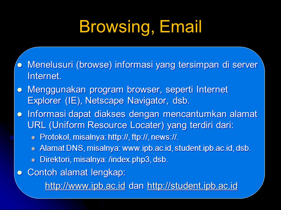 Browsing, Email Menelusuri (browse) informasi yang tersimpan di server Internet. Menelusuri (browse) informasi yang tersimpan di server Internet. Meng