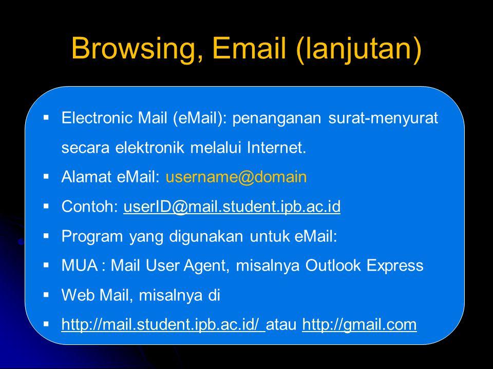  Electronic Mail (eMail): penanganan surat-menyurat secara elektronik melalui Internet.  Alamat eMail: username@domain  Contoh: userID@mail.student