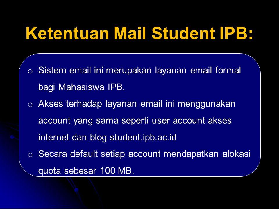 Ketentuan Mail Student IPB: o Sistem email ini merupakan layanan email formal bagi Mahasiswa IPB. o Akses terhadap layanan email ini menggunakan accou