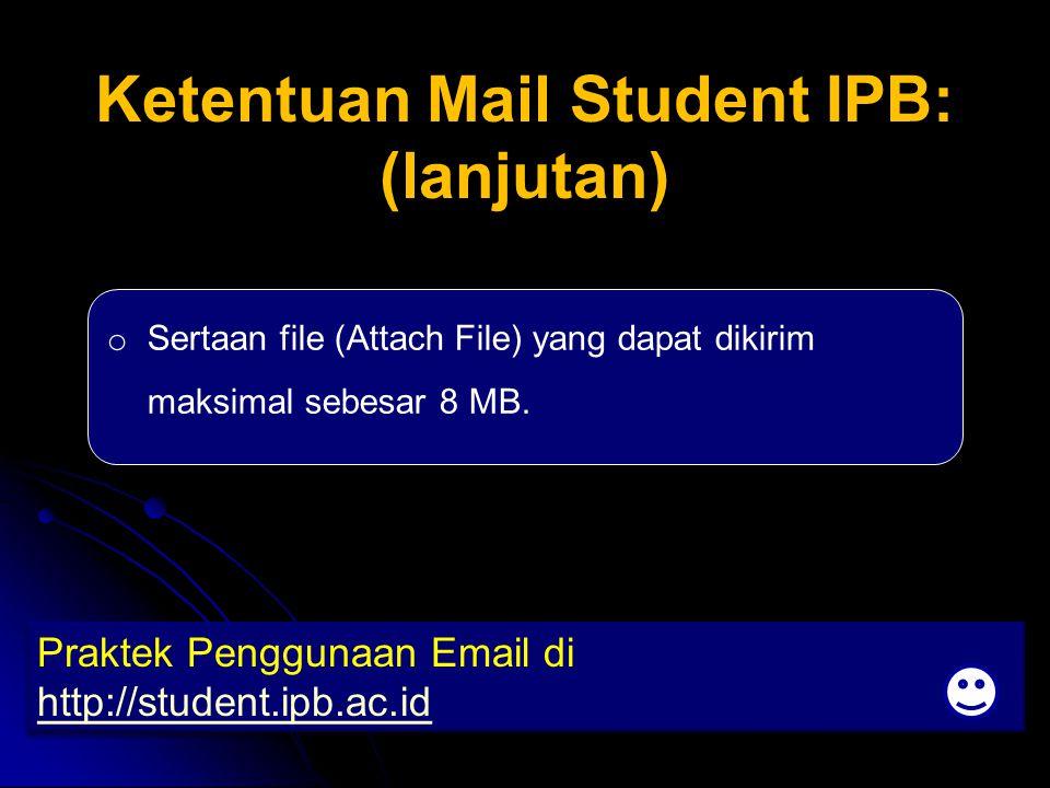 Ketentuan Mail Student IPB: (lanjutan) Praktek Penggunaan Email di http://student.ipb.ac.id Praktek Penggunaan Email di http://student.ipb.ac.id o Ser