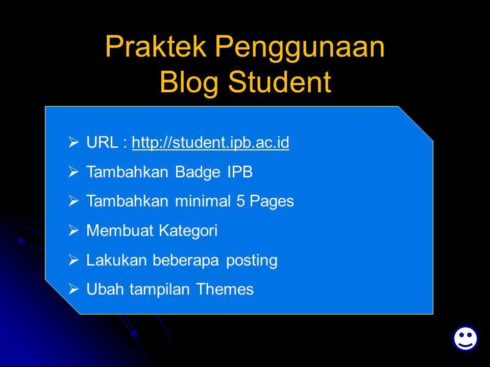 Praktek Penggunaan Blog Student  URL : http://student.ipb.ac.idhttp://student.ipb.ac.id  Tambahkan Badge IPB  Tambahkan minimal 5 Pages  Membuat K