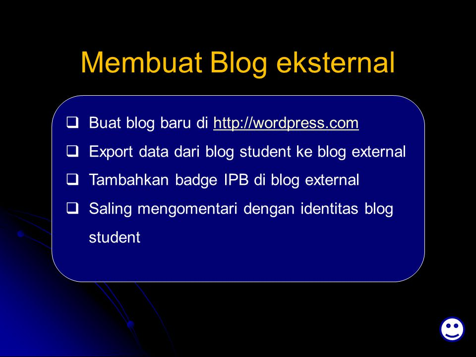 Membuat Blog eksternal  Buat blog baru di http://wordpress.comhttp://wordpress.com  Export data dari blog student ke blog external  Tambahkan badge