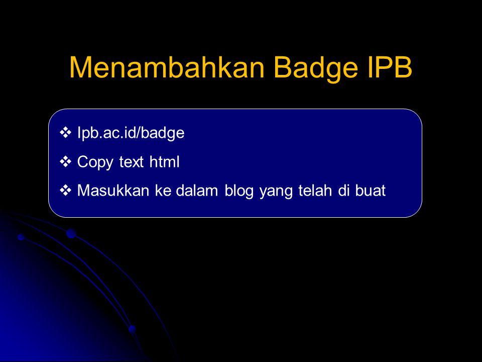 Menambahkan Badge IPB  Ipb.ac.id/badge  Copy text html  Masukkan ke dalam blog yang telah di buat