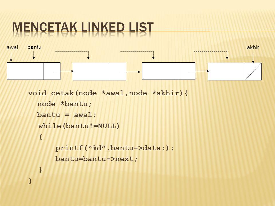 """awal akhir bantu void cetak(node *awal,node *akhir){ node *bantu; bantu = awal; while(bantu!=NULL) { printf(""""%d"""",bantu->data;); bantu=bantu->next; }"""