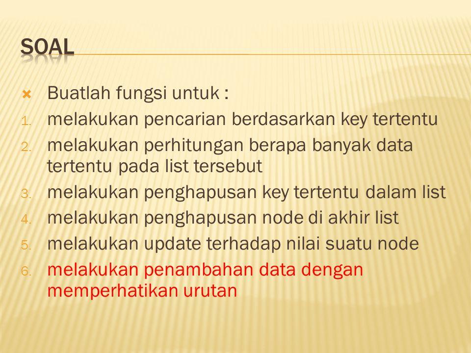  Buatlah fungsi untuk : 1. melakukan pencarian berdasarkan key tertentu 2. melakukan perhitungan berapa banyak data tertentu pada list tersebut 3. me