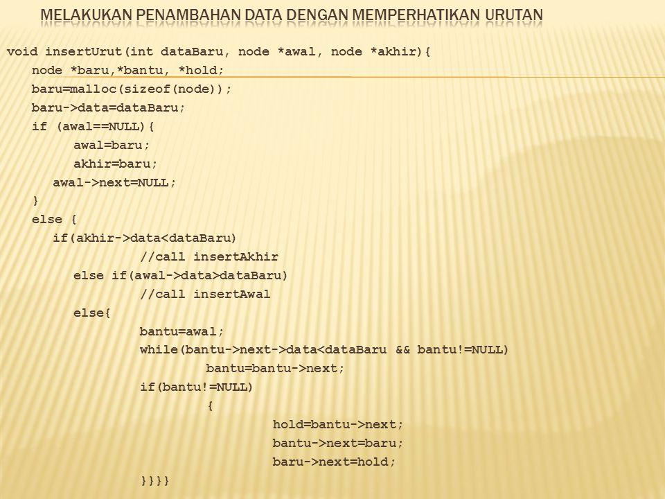 void insertUrut(int dataBaru, node *awal, node *akhir){ node *baru,*bantu, *hold; baru=malloc(sizeof(node)); baru->data=dataBaru; if (awal==NULL){ awa