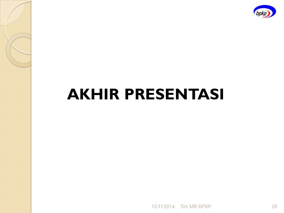 AKHIR PRESENTASI 12/11/2014Tim MR BPKP26