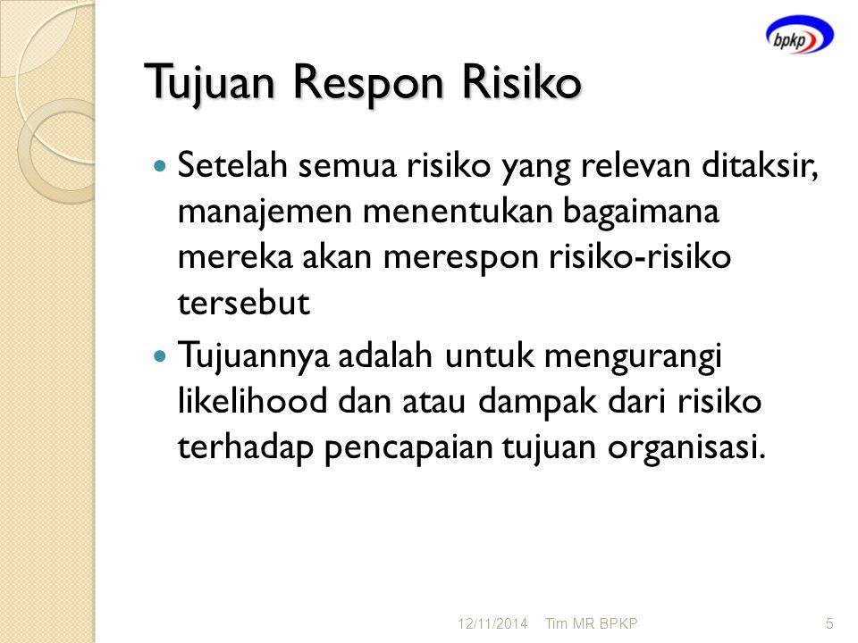 Tujuan Respon Risiko Setelah semua risiko yang relevan ditaksir, manajemen menentukan bagaimana mereka akan merespon risiko-risiko tersebut Tujuannya