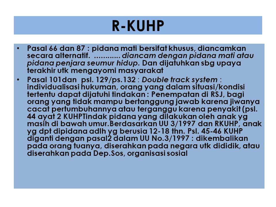 R-KUHP Pasal 66 dan 87 : pidana mati bersifat khusus, diancamkan secara alternatif............. diancam dengan pidana mati atau pidana penjara seumur