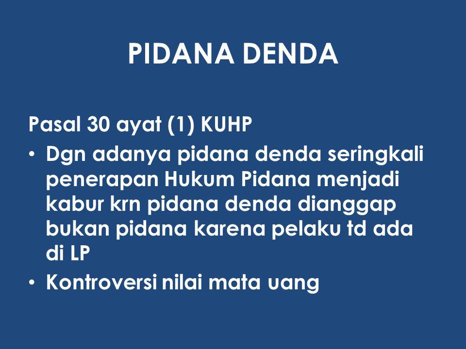 PIDANA DENDA Pasal 30 ayat (1) KUHP Dgn adanya pidana denda seringkali penerapan Hukum Pidana menjadi kabur krn pidana denda dianggap bukan pidana kar