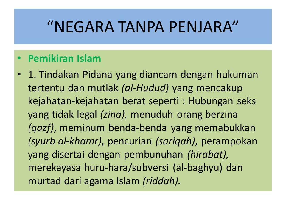 """""""NEGARA TANPA PENJARA"""" Pemikiran Islam 1. Tindakan Pidana yang diancam dengan hukuman tertentu dan mutlak (al-Hudud) yang mencakup kejahatan-kejahatan"""