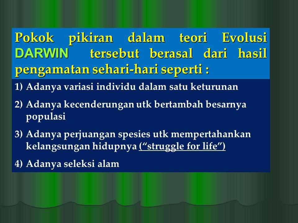Pokok pikiran dalam teori Evolusi DARWIN tersebut berasal dari hasil pengamatan sehari-hari seperti : 1)Adanya variasi individu dalam satu keturunan 2