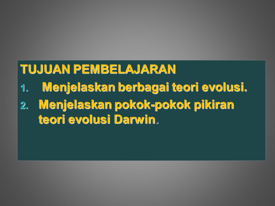 TUJUAN PEMBELAJARAN 1. Menjelaskan berbagai teori evolusi. 2. Menjelaskan pokok-pokok pikiran teori evolusi Darwin.