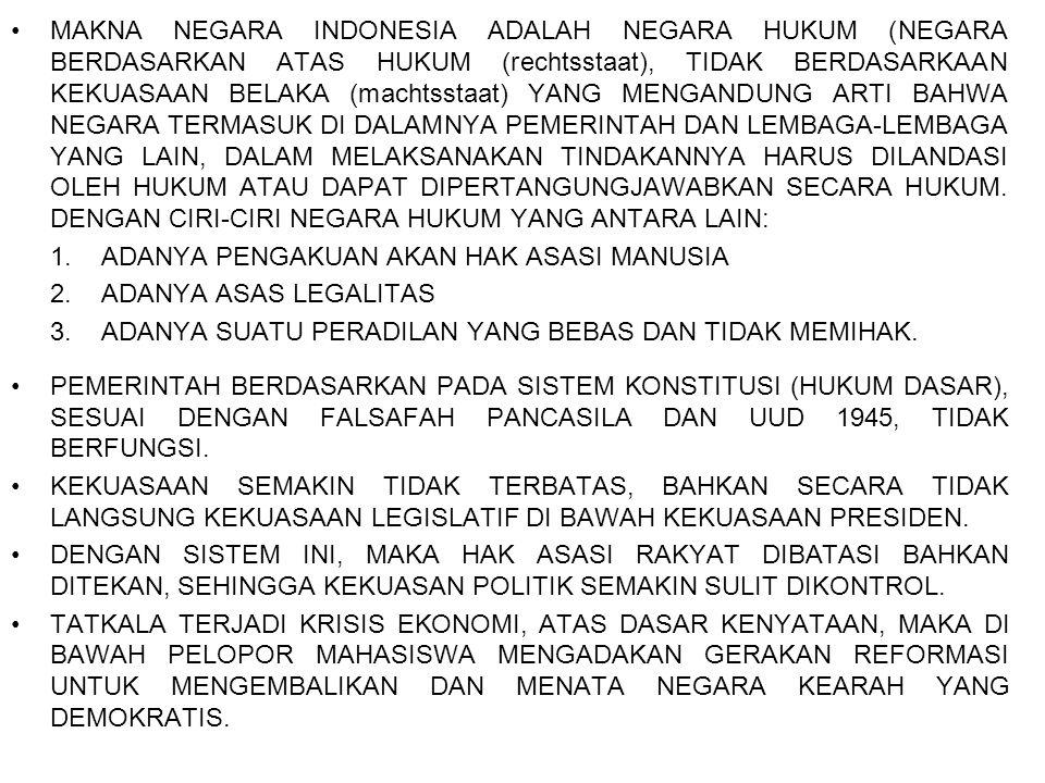MAKNA NEGARA INDONESIA ADALAH NEGARA HUKUM (NEGARA BERDASARKAN ATAS HUKUM (rechtsstaat), TIDAK BERDASARKAAN KEKUASAAN BELAKA (machtsstaat) YANG MENGAN