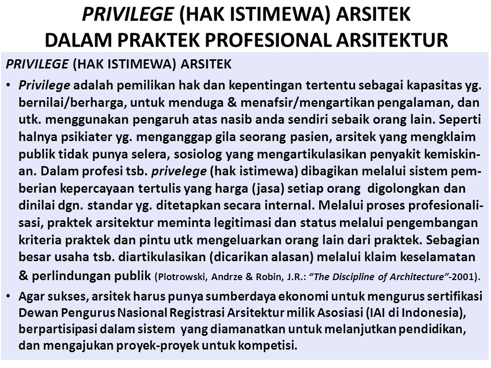 PRIVILEGE (HAK ISTIMEWA) ARSITEK DALAM PRAKTEK PROFESIONAL ARSITEKTUR PRIVILEGE (HAK ISTIMEWA) ARSITEK Privilege adalah pemilikan hak dan kepentingan