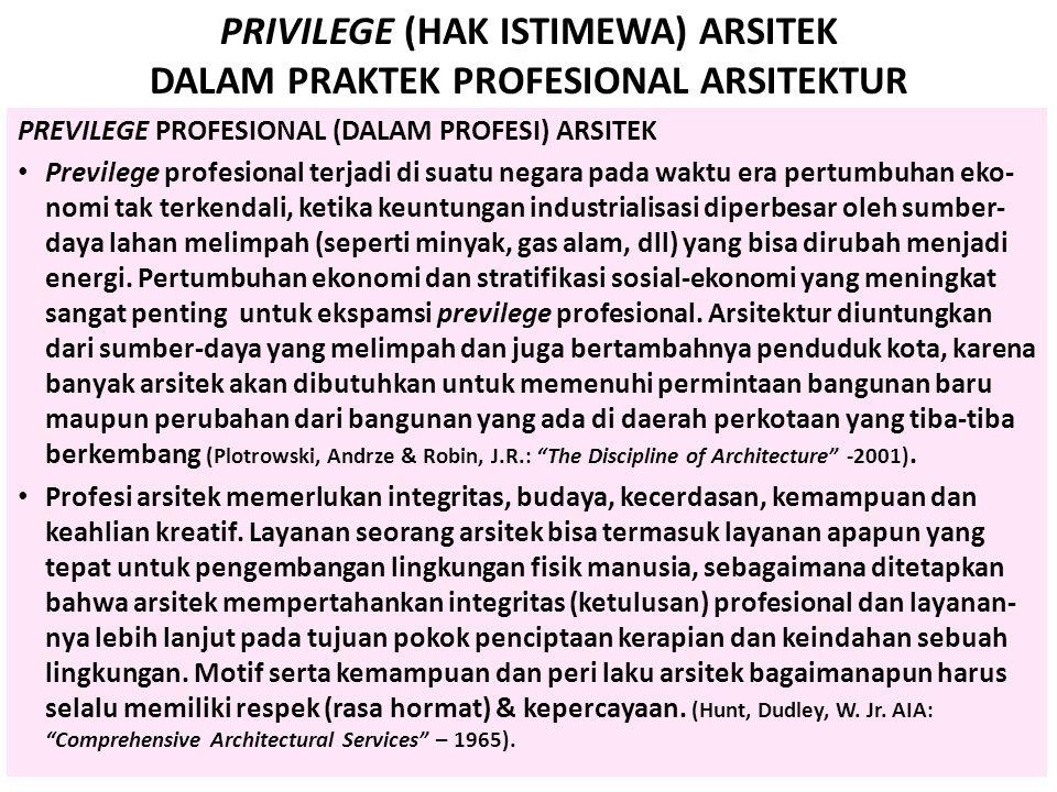 PRIVILEGE (HAK ISTIMEWA) ARSITEK DALAM PRAKTEK PROFESIONAL ARSITEKTUR PREVILEGE PROFESIONAL (DALAM PROFESI) ARSITEK Previlege profesional terjadi di s